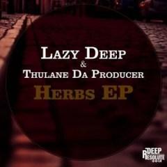 Herbs EP BY Lazy Deep X Thulane Da Producer